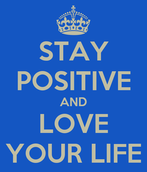 STAY POSITIVE AND LOVE YOUR LIFE
