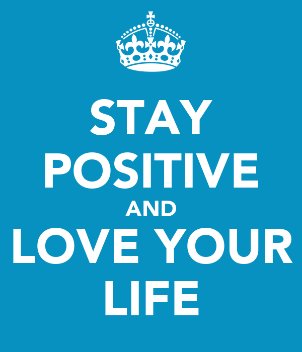 STAY POSITIVE AND LOVE YOUR LIFE Poster | Danielle Aloi ...