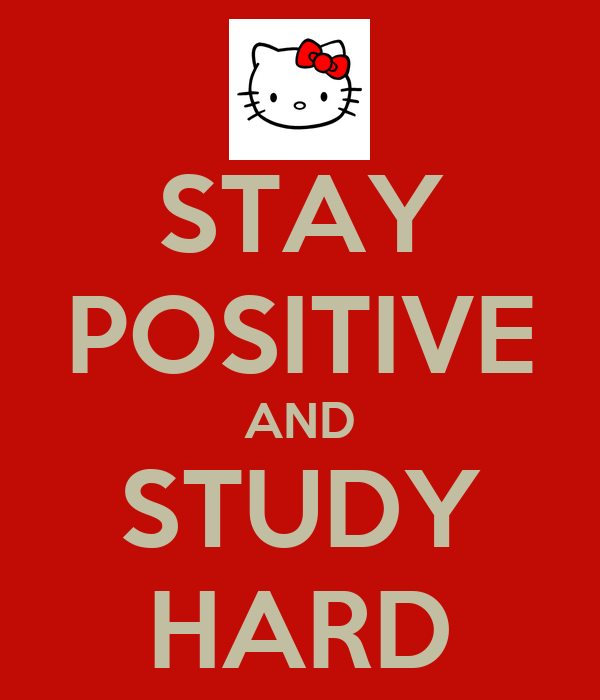 STAY POSITIVE AND STUDY HARD