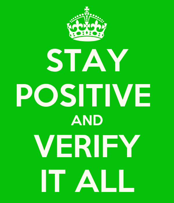 STAY POSITIVE  AND VERIFY IT ALL