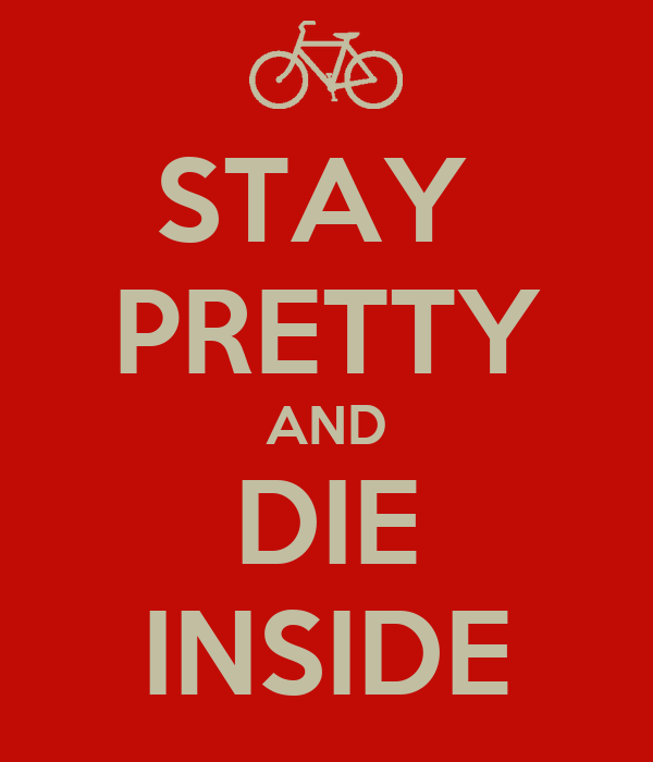STAY  PRETTY AND DIE INSIDE