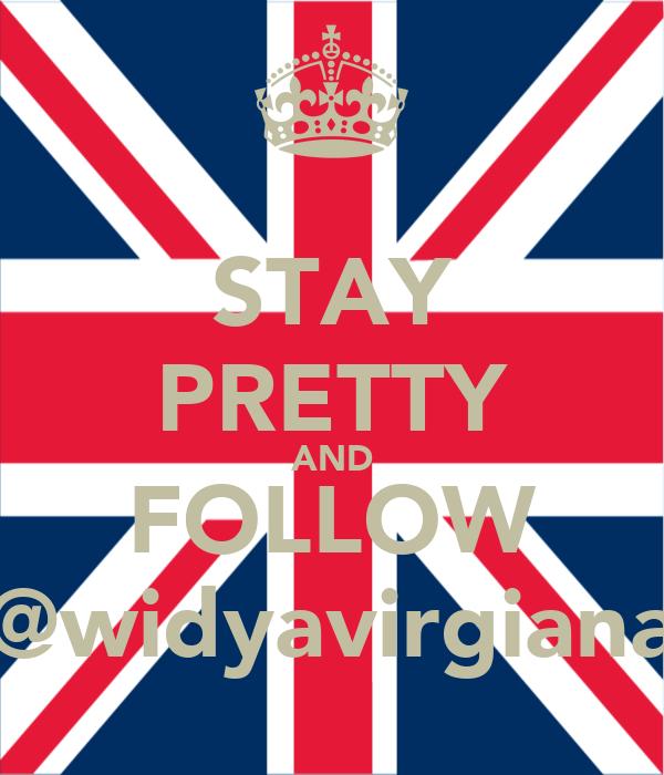 STAY PRETTY AND FOLLOW @widyavirgiana