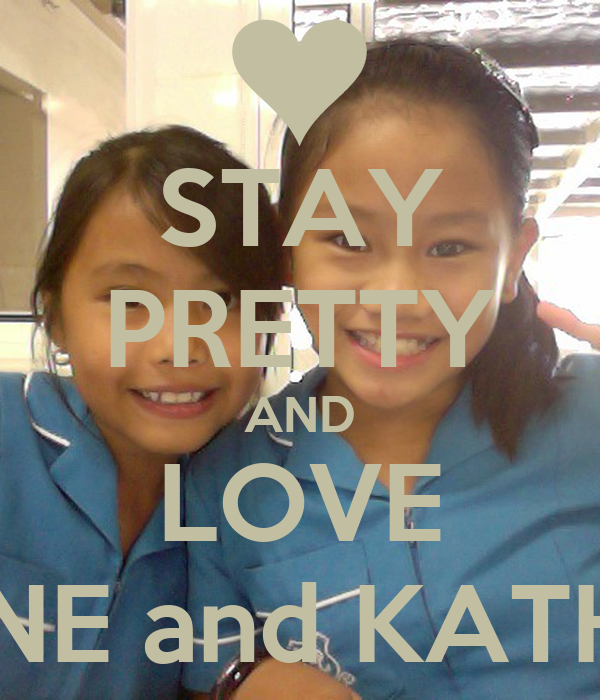STAY PRETTY AND LOVE REIGNE and KATHRYN
