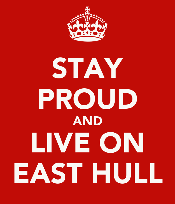 STAY PROUD AND LIVE ON EAST HULL