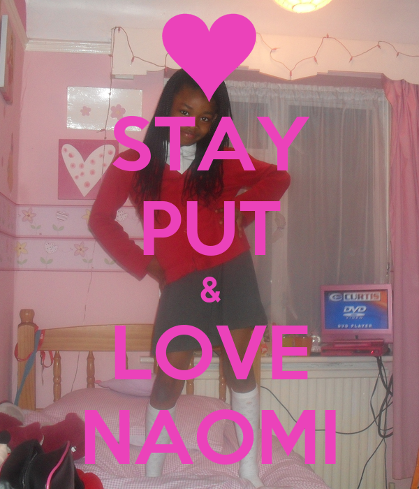 STAY PUT & LOVE NAOMI