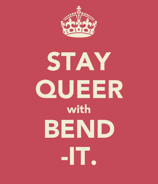 STAY QUEER with BEND -IT.