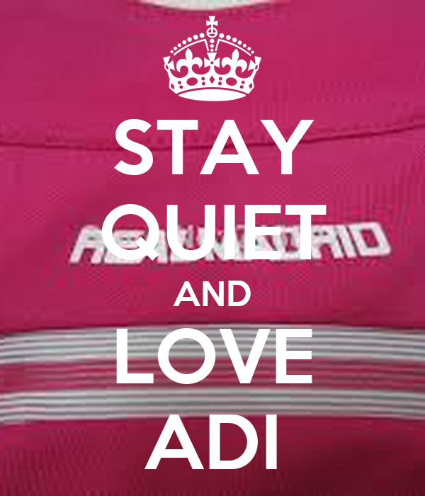 STAY QUIET AND LOVE ADI