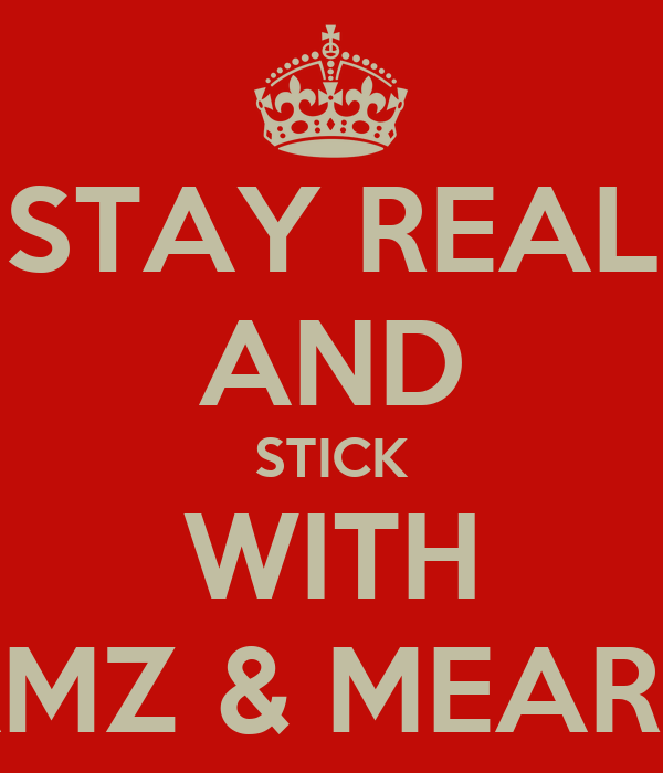 STAY REAL AND STICK WITH AMZ & MEARA