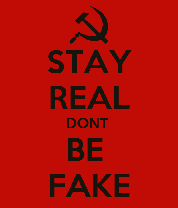 STAY REAL DONT  BE  FAKE