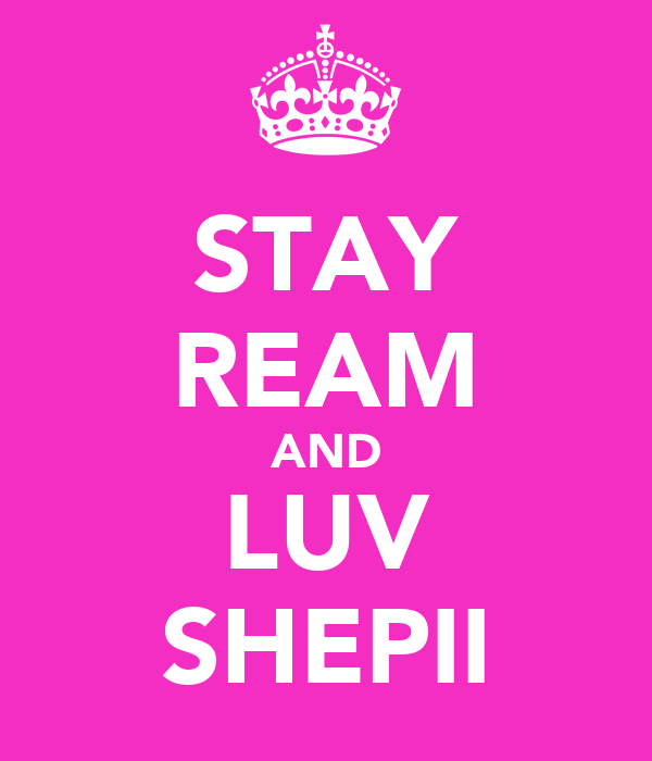 STAY REAM AND LUV SHEPII