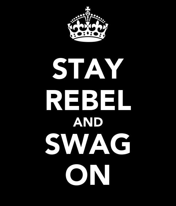 STAY REBEL AND SWAG ON