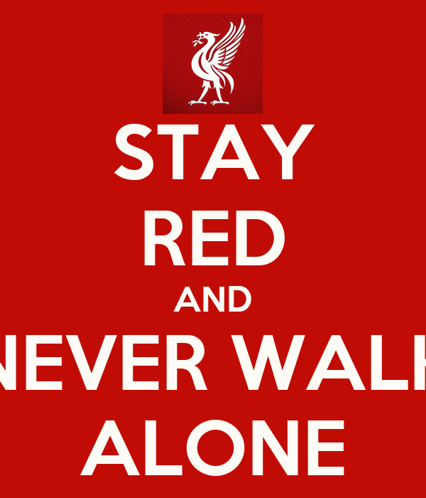 STAY RED AND NEVER WALK ALONE