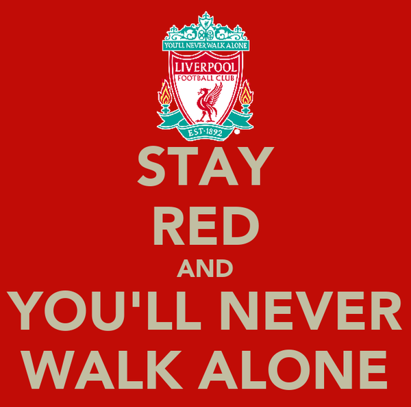 STAY RED AND YOU'LL NEVER WALK ALONE