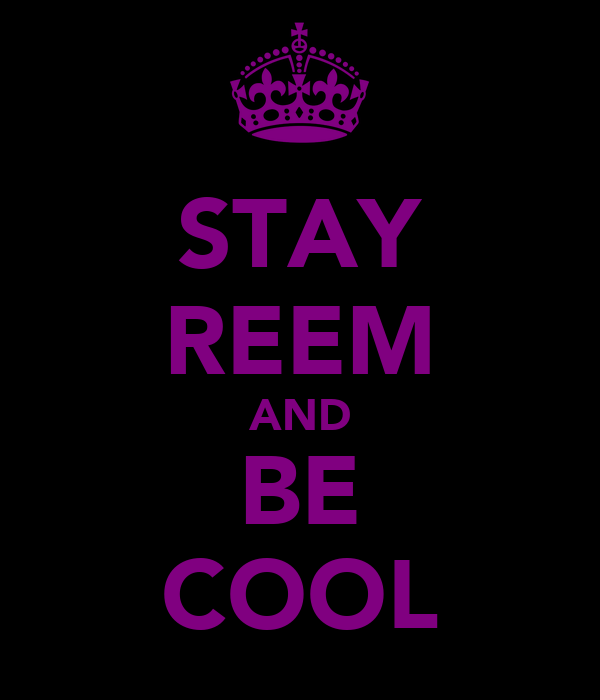 STAY REEM AND BE COOL