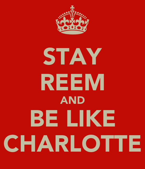 STAY REEM AND BE LIKE CHARLOTTE
