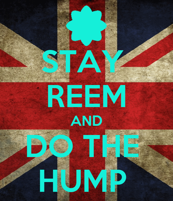 STAY  REEM AND DO THE  HUMP