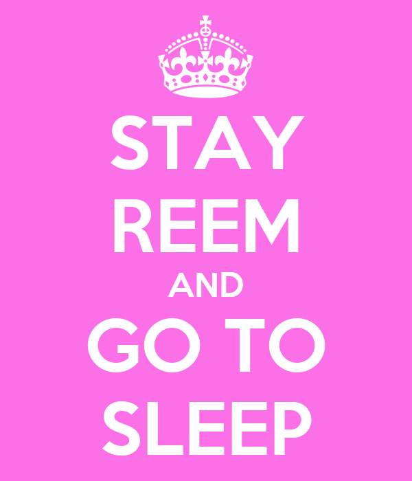 STAY REEM AND GO TO SLEEP