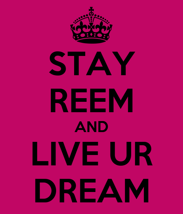 STAY REEM AND LIVE UR DREAM