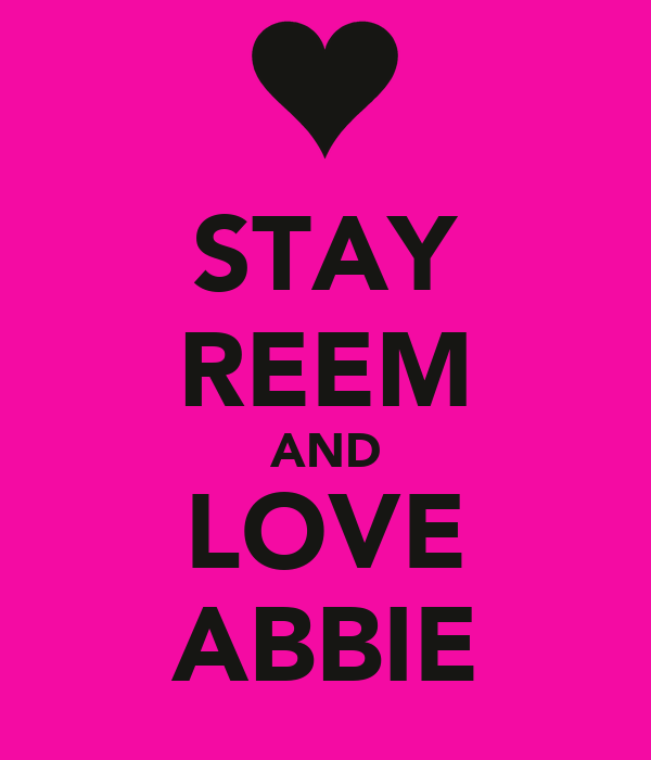 STAY REEM AND LOVE ABBIE