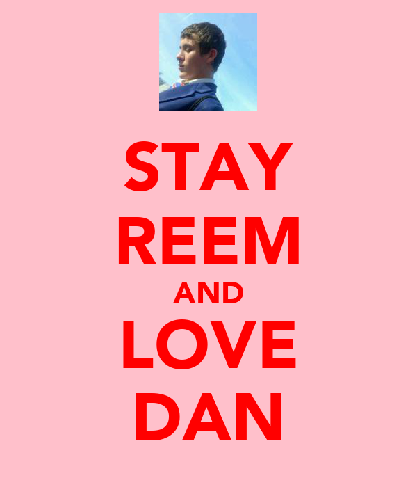 STAY REEM AND LOVE DAN