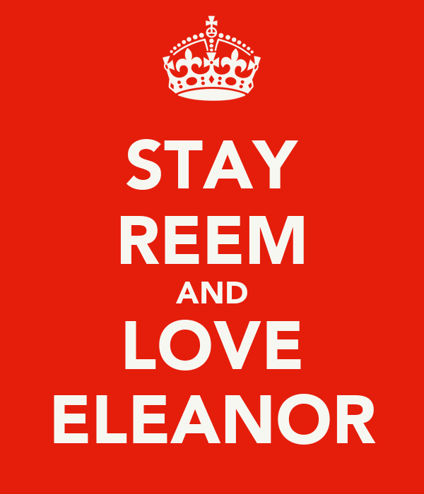 STAY REEM AND LOVE ELEANOR