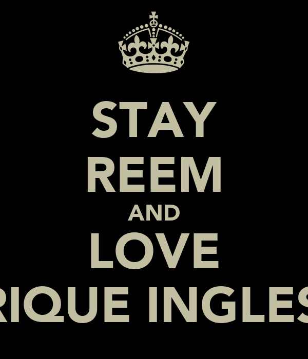 STAY REEM AND LOVE ENRIQUE INGLESIAS