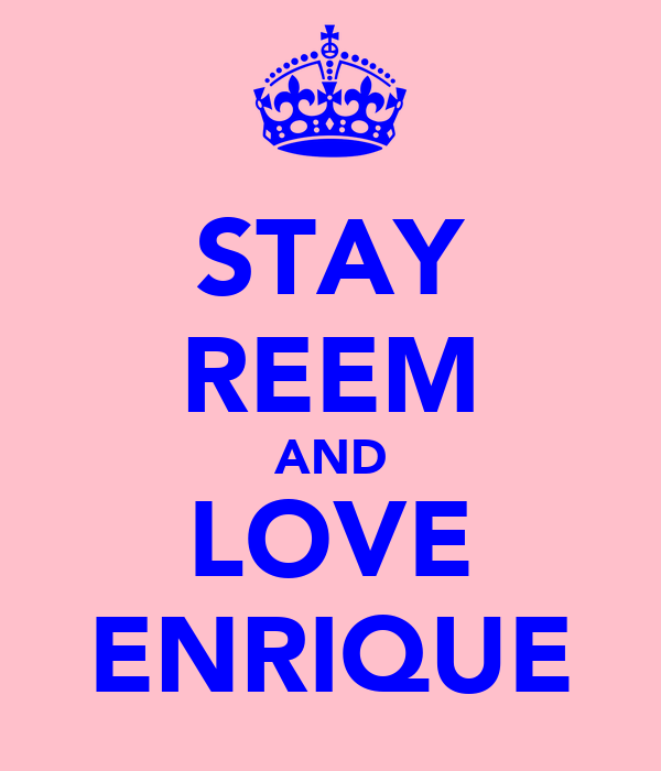 STAY REEM AND LOVE ENRIQUE