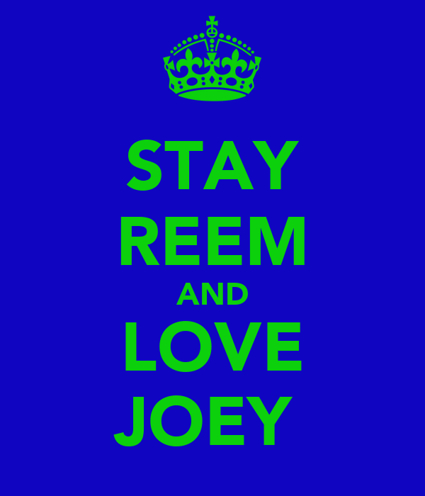 STAY REEM AND LOVE JOEY