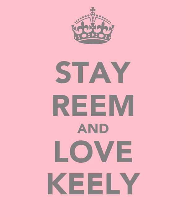 STAY REEM AND LOVE KEELY