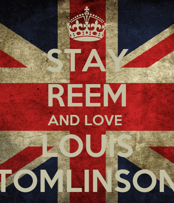 STAY REEM AND LOVE  LOUIS TOMLINSON
