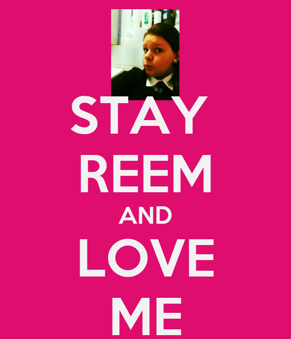 STAY  REEM AND LOVE ME