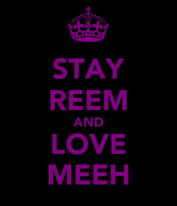 STAY REEM AND LOVE MEEH
