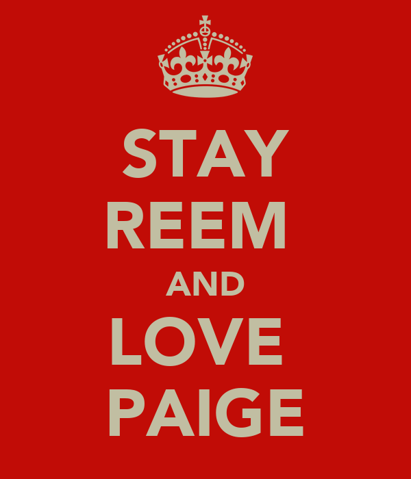 STAY REEM  AND LOVE  PAIGE