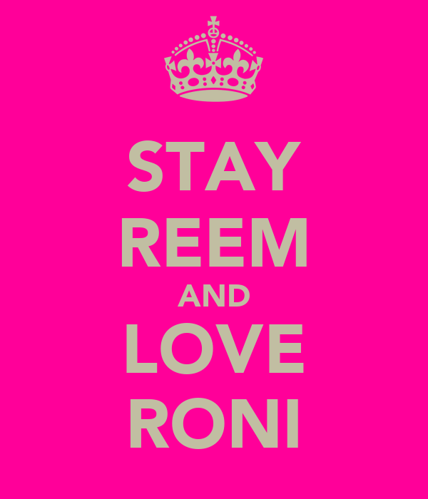 STAY REEM AND LOVE RONI