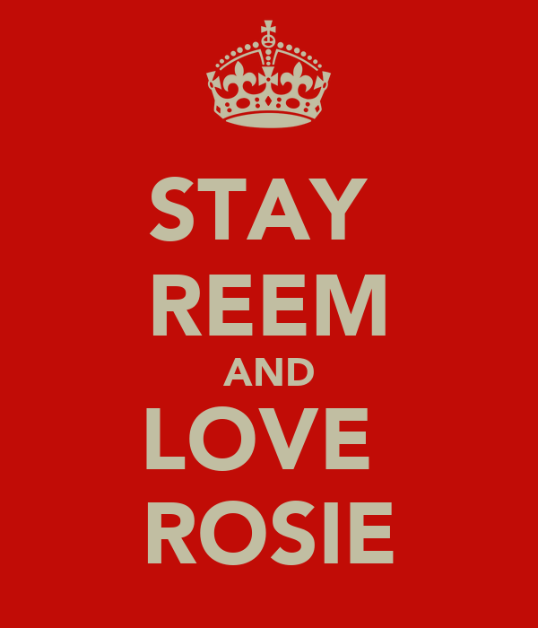 STAY  REEM AND LOVE  ROSIE