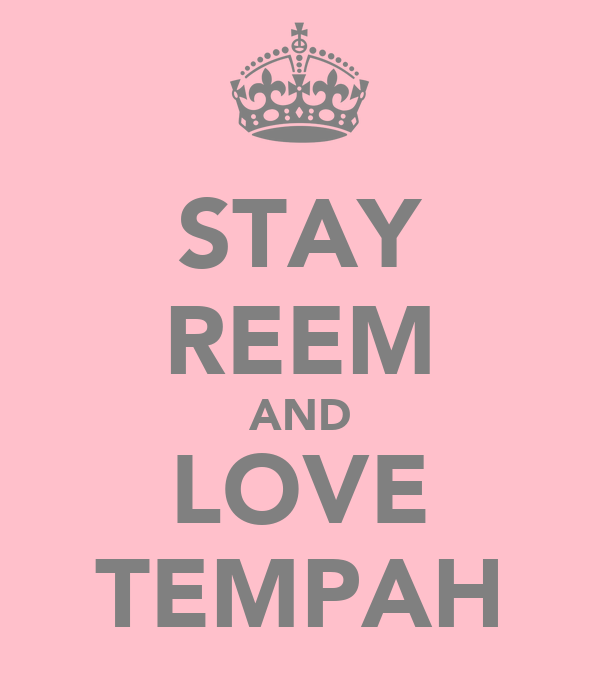 STAY REEM AND LOVE TEMPAH