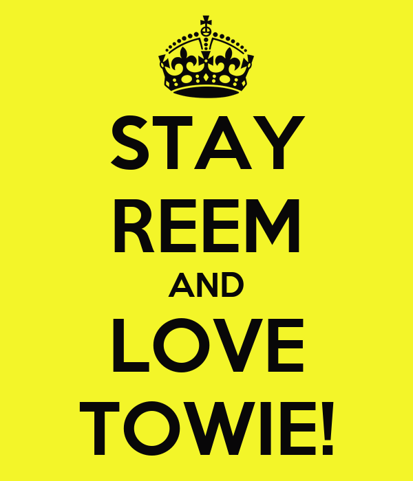 STAY REEM AND LOVE TOWIE!