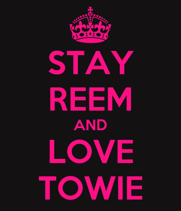 STAY REEM AND LOVE TOWIE