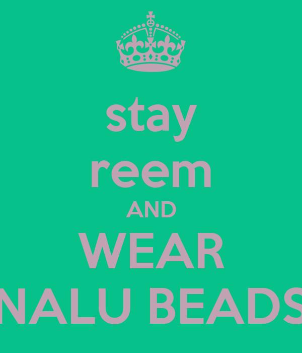 stay reem AND WEAR NALU BEADS