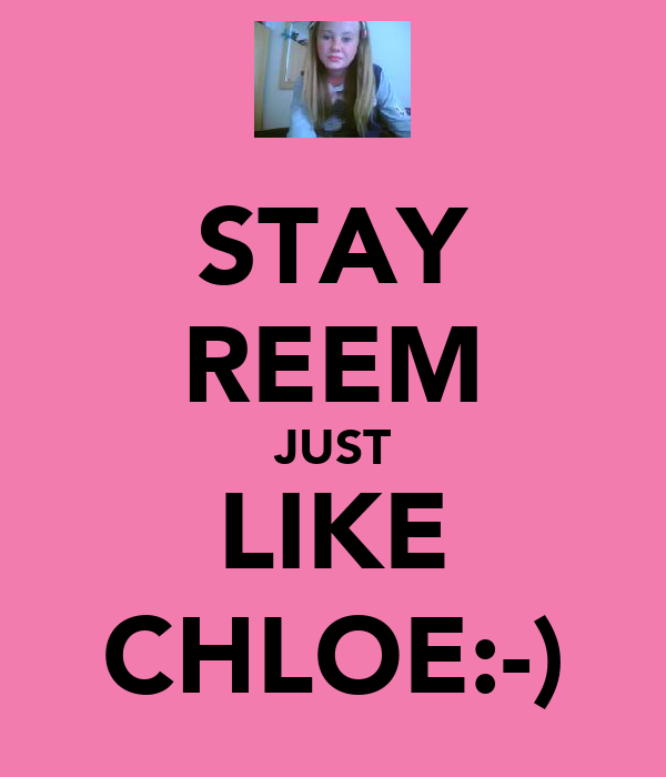 STAY REEM JUST LIKE CHLOE:-)