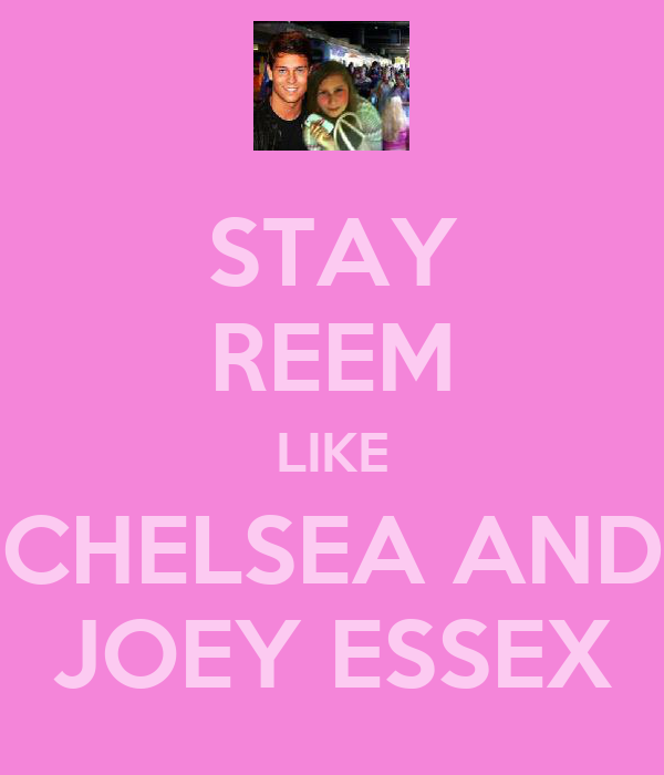 STAY REEM LIKE CHELSEA AND JOEY ESSEX
