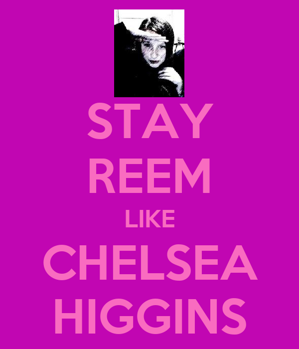 STAY REEM LIKE CHELSEA HIGGINS
