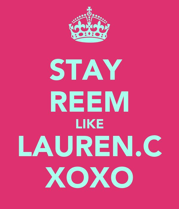 STAY  REEM LIKE LAUREN.C XOXO
