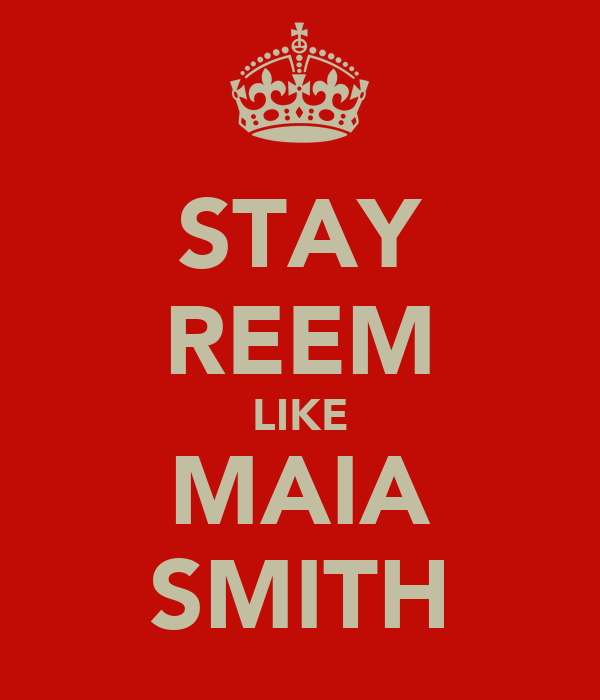 STAY REEM LIKE MAIA SMITH