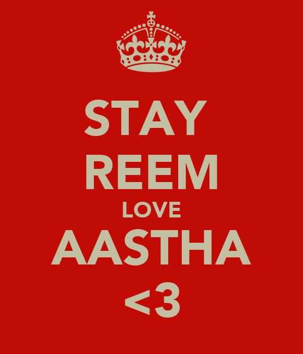 STAY  REEM LOVE AASTHA <3