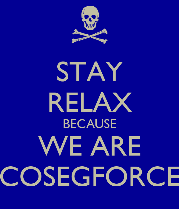STAY RELAX BECAUSE WE ARE COSEGFORCE