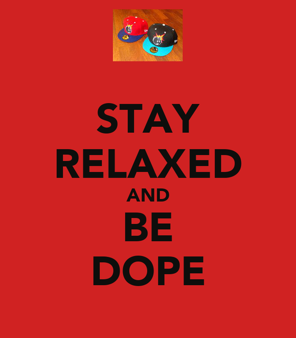 STAY RELAXED AND BE DOPE