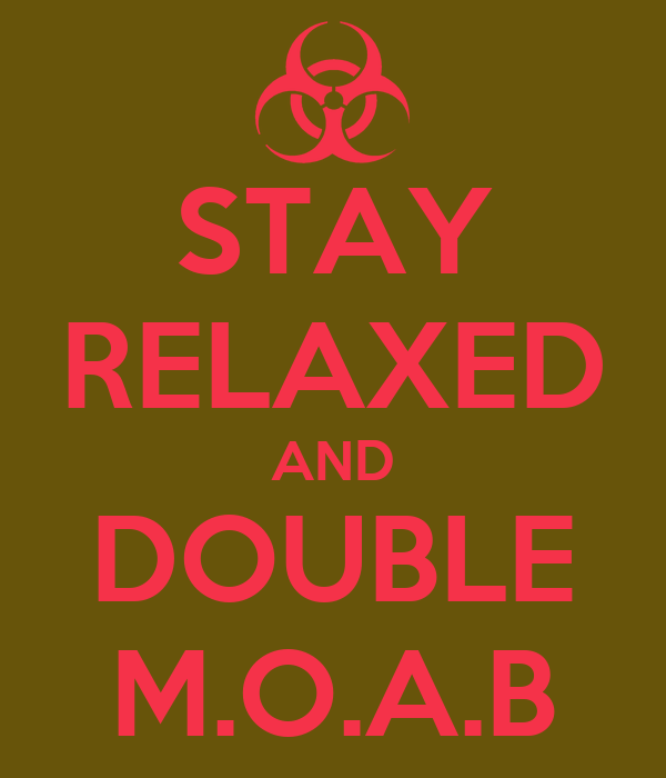 STAY RELAXED AND DOUBLE M.O.A.B