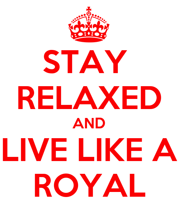 STAY  RELAXED AND LIVE LIKE A ROYAL