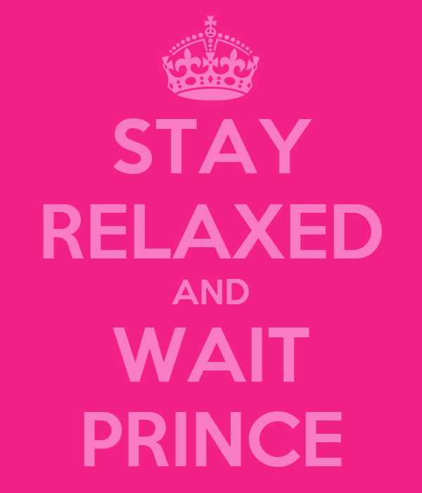 STAY RELAXED AND WAIT PRINCE